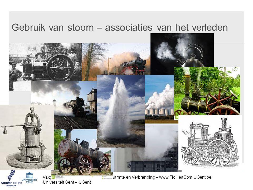 Gebruik van stoom – associaties van het verleden Vakgroep Mechanica van Stroming, Warmte en Verbranding – www.FloHeaCom.UGent.be Universiteit Gent – UGent