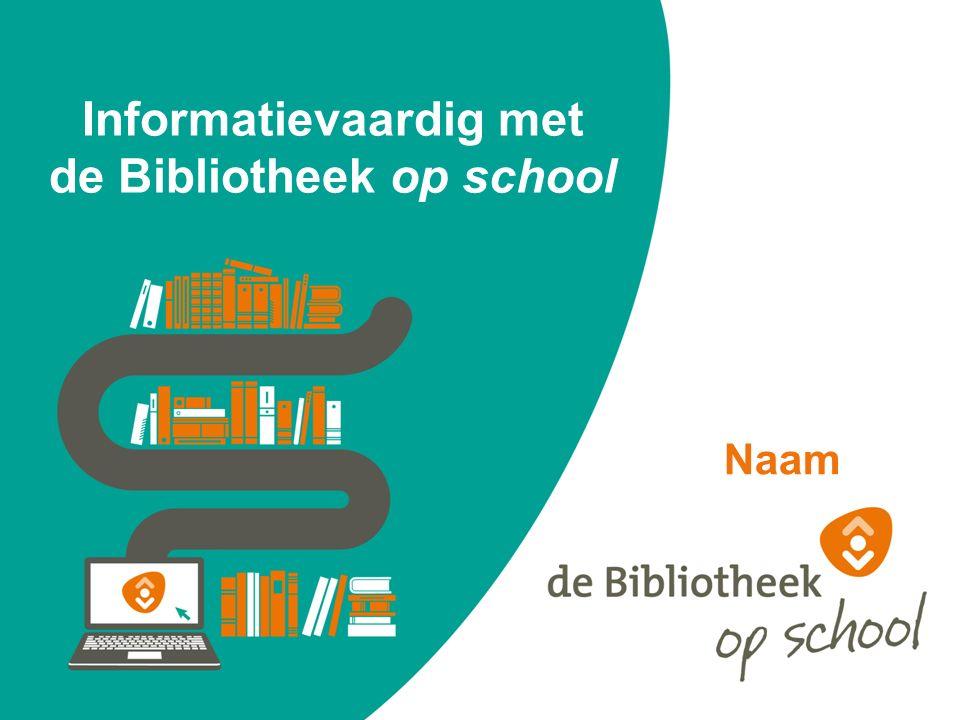Informatievaardig met de Bibliotheek op school Naam