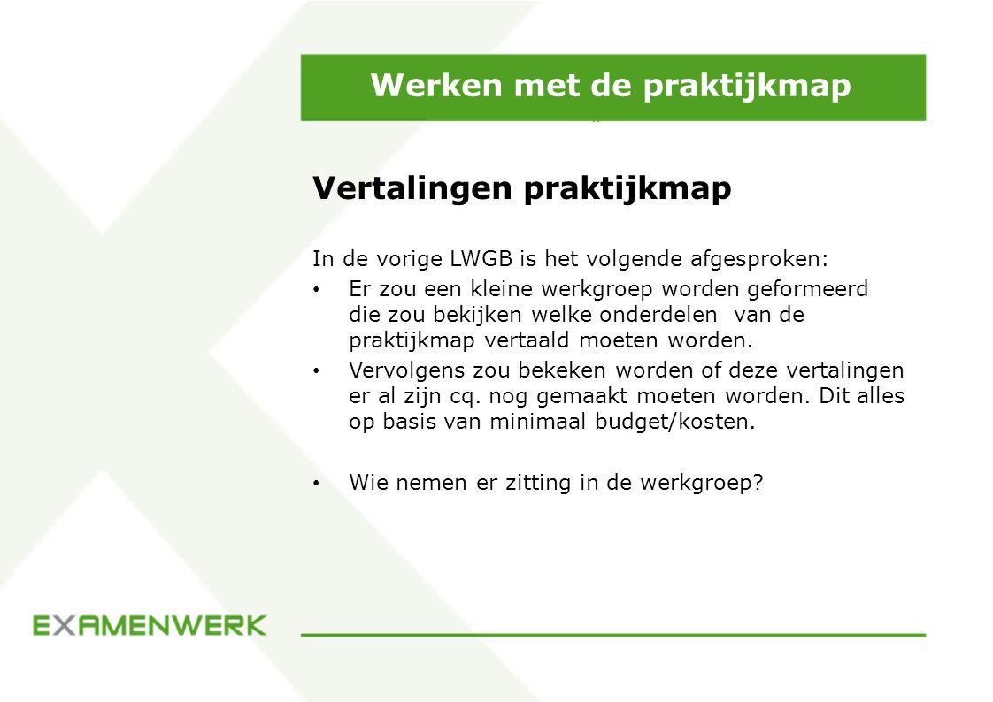 Werken met de praktijkmap Vertalingen praktijkmap In de vorige LWGB is het volgende afgesproken: Er zou een kleine werkgroep worden geformeerd die zou