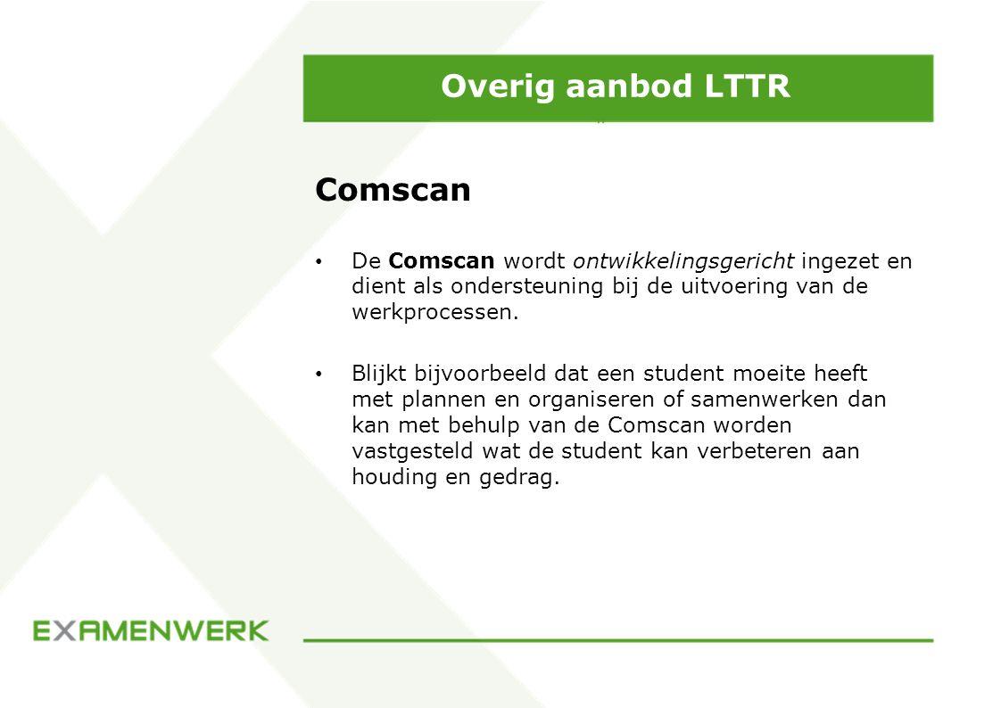 Overig aanbod LTTR Comscan De Comscan wordt ontwikkelingsgericht ingezet en dient als ondersteuning bij de uitvoering van de werkprocessen. Blijkt bij