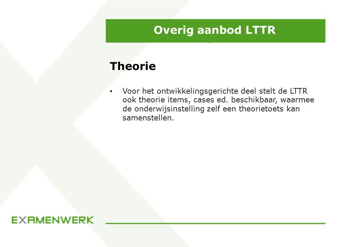 Overig aanbod LTTR Theorie Voor het ontwikkelingsgerichte deel stelt de LTTR ook theorie items, cases ed. beschikbaar, waarmee de onderwijsinstelling