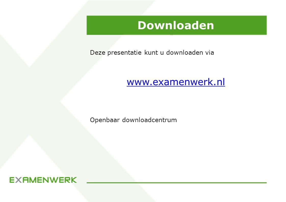 Downloaden Deze presentatie kunt u downloaden via www.examenwerk.nl Openbaar downloadcentrum
