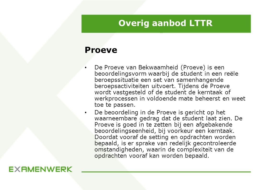 Overig aanbod LTTR Proeve De Proeve van Bekwaamheid (Proeve) is een beoordelingsvorm waarbij de student in een reële beroepssituatie een set van samen