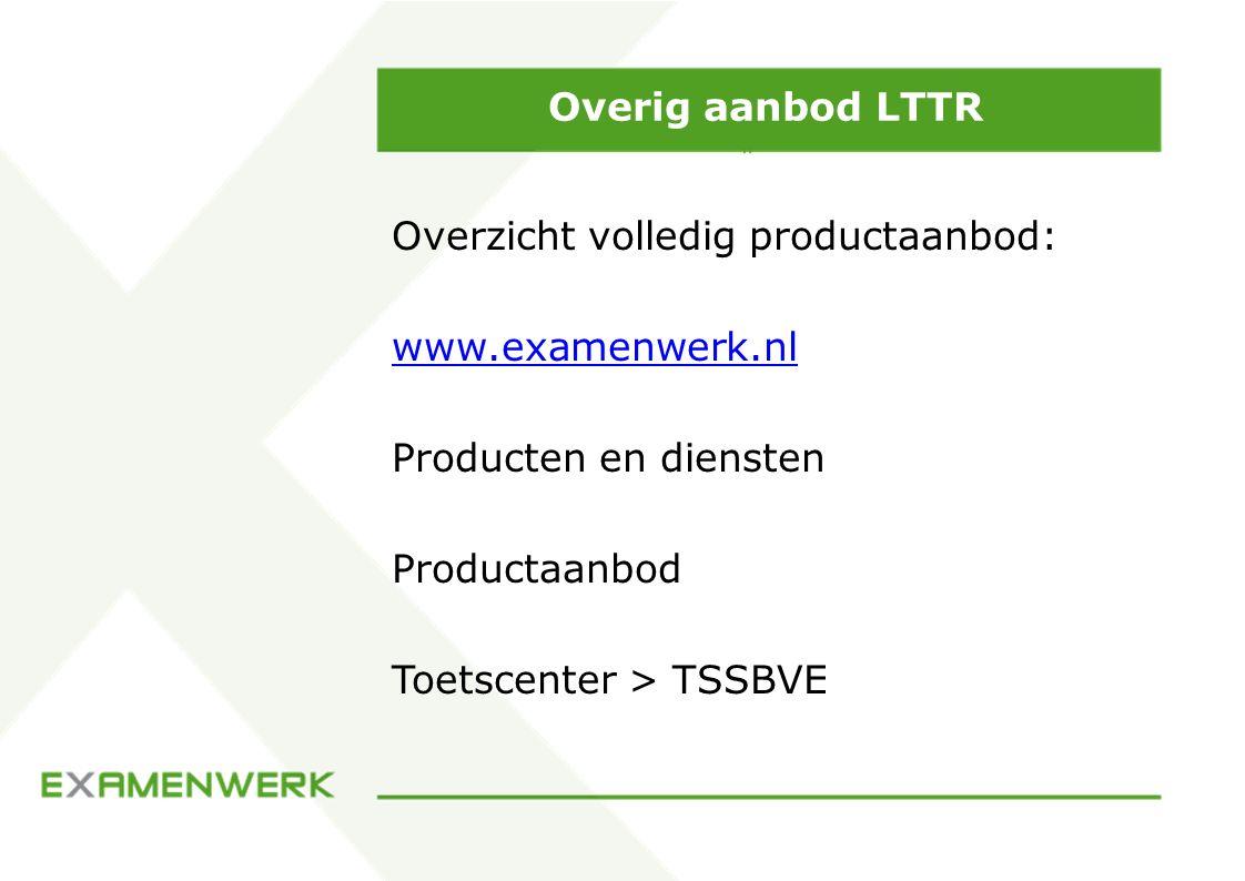 Overig aanbod LTTR Overzicht volledig productaanbod: www.examenwerk.nl Producten en diensten Productaanbod Toetscenter > TSSBVE