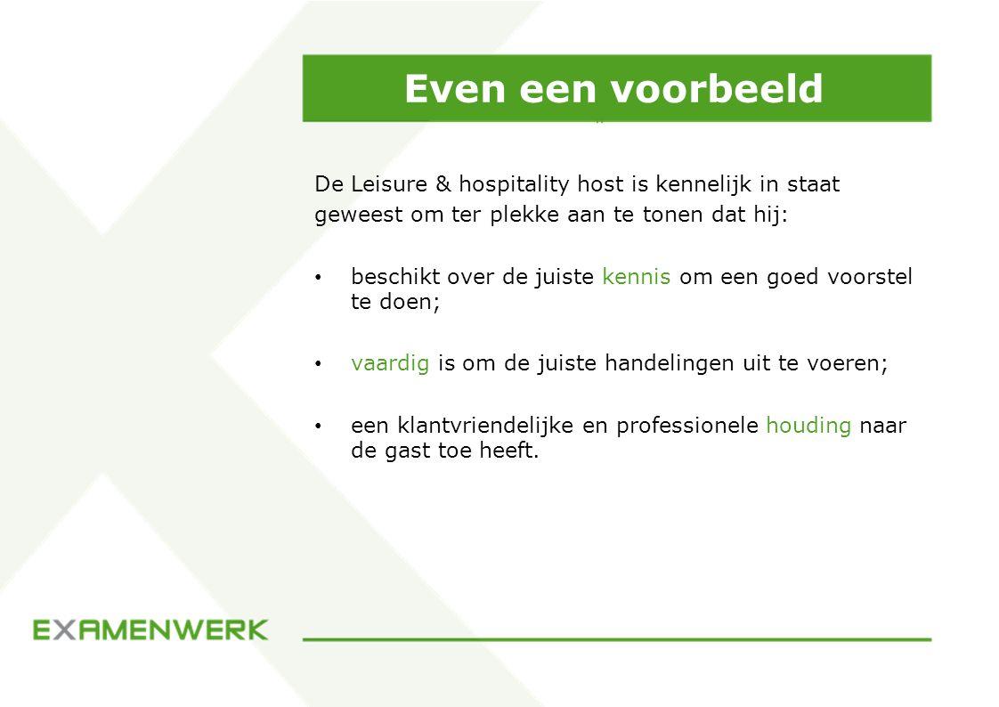 Even een voorbeeld De Leisure & hospitality host is kennelijk in staat geweest om ter plekke aan te tonen dat hij: beschikt over de juiste kennis om e