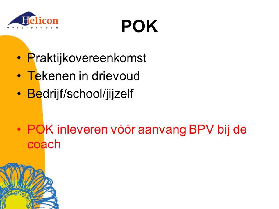 POK Praktijkovereenkomst Tekenen in drievoud Bedrijf/school/jijzelf POK inleveren vóór aanvang BPV bij de coach