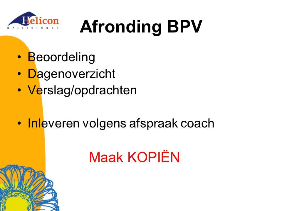 Afronding BPV Beoordeling Dagenoverzicht Verslag/opdrachten Inleveren volgens afspraak coach Maak KOPIËN