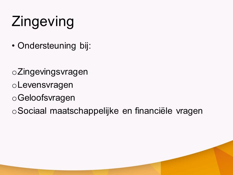 Zingeving Ondersteuning bij: o Zingevingsvragen o Levensvragen o Geloofsvragen o Sociaal maatschappelijke en financiële vragen