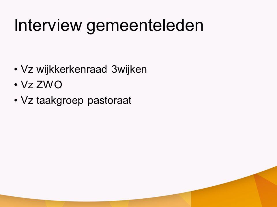 Interview gemeenteleden Vz wijkkerkenraad 3wijken Vz ZWO Vz taakgroep pastoraat
