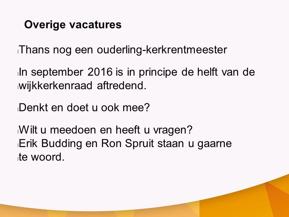 Overige vacatures Thans nog een ouderling-kerkrentmeester In september 2016 is in principe de helft van de wijkkerkenraad aftredend.