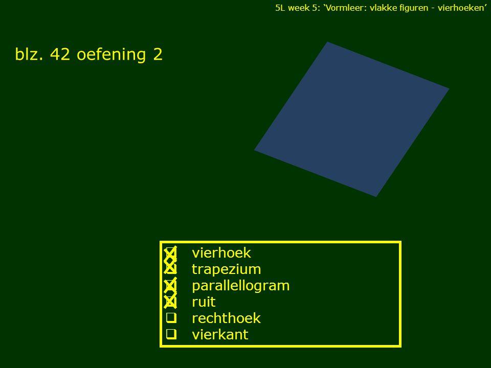 5L week 5: 'Vormleer: vlakke figuren - vierhoeken' blz. 42 oefening 2 DIAGONALEN  vierhoek  trapezium  parallellogram  ruit  rechthoek  vierkant