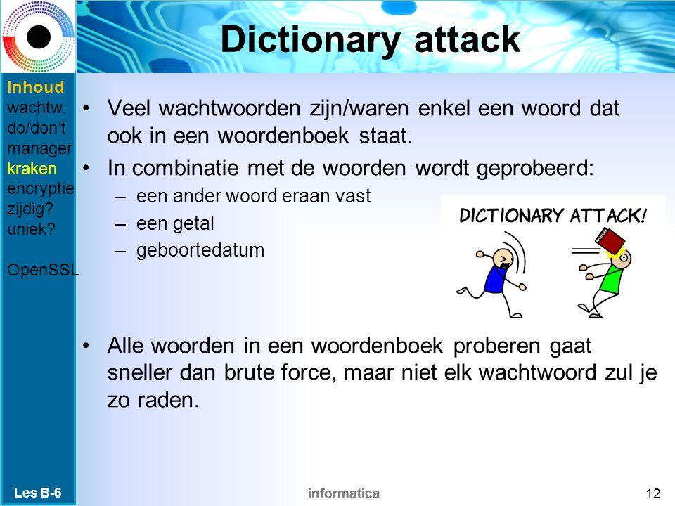 informatica Dictionary attack Veel wachtwoorden zijn/waren enkel een woord dat ook in een woordenboek staat.