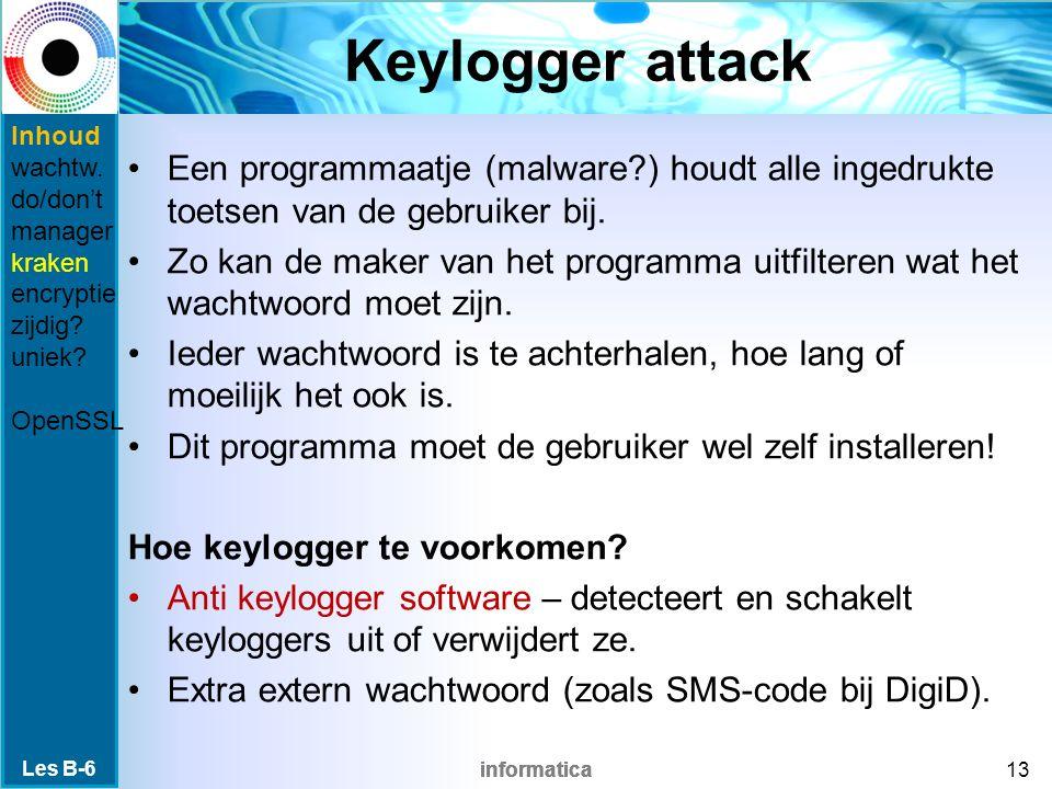 informatica Keylogger attack Een programmaatje (malware ) houdt alle ingedrukte toetsen van de gebruiker bij.