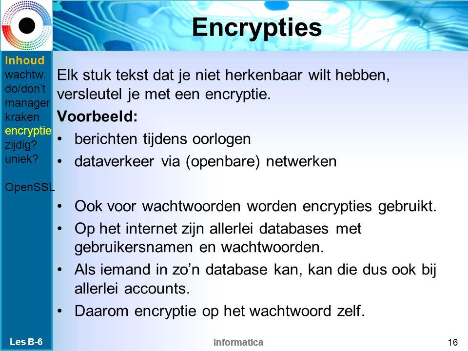 informatica Encrypties Elk stuk tekst dat je niet herkenbaar wilt hebben, versleutel je met een encryptie.