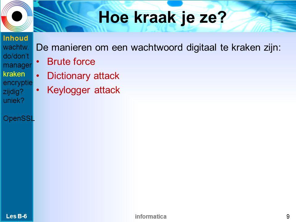 informatica Een- of tweezijdig Eenzijdig: Het wachtwoord wordt eenmaal versleuteld, maar kan nooit meer terug vertaald worden naar het wachtwoord.