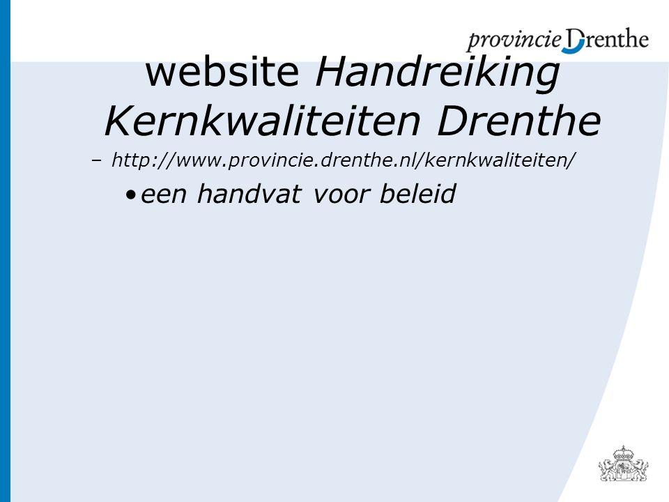 website Handreiking Kernkwaliteiten Drenthe –http://www.provincie.drenthe.nl/kernkwaliteiten/ een handvat voor beleid