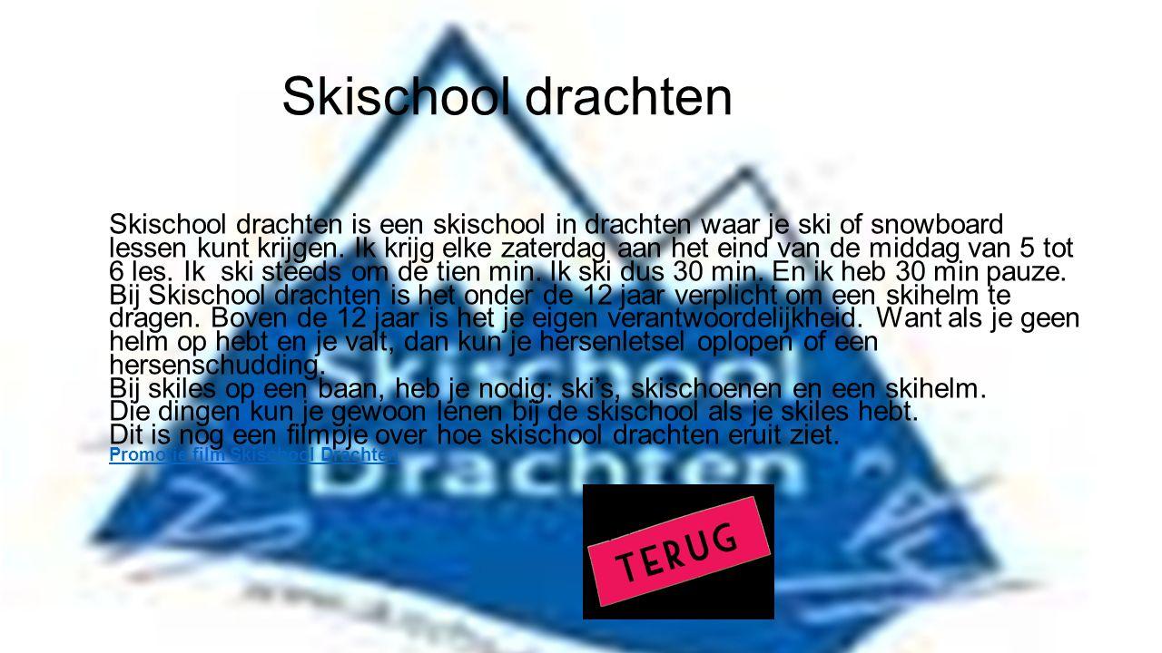 Skischool drachten Skischool drachten is een skischool in drachten waar je ski of snowboard lessen kunt krijgen. Ik krijg elke zaterdag aan het eind v