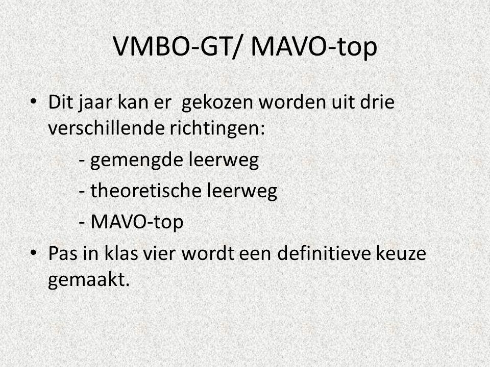VMBO-GT/ MAVO-top Dit jaar kan er gekozen worden uit drie verschillende richtingen: - gemengde leerweg - theoretische leerweg - MAVO-top Pas in klas vier wordt een definitieve keuze gemaakt.