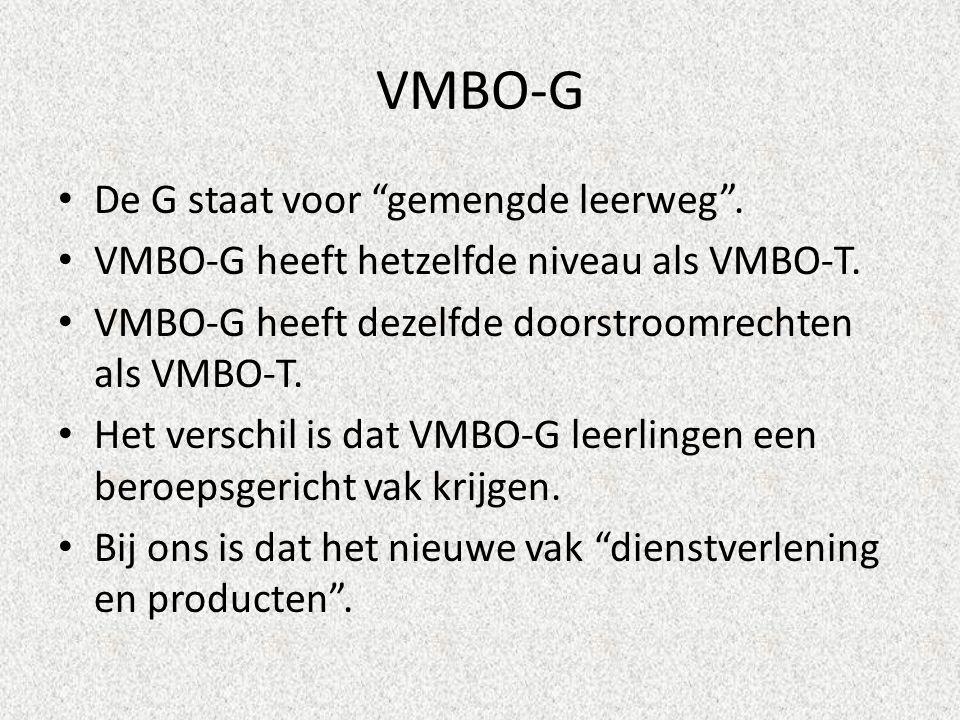 VMBO-G De G staat voor gemengde leerweg . VMBO-G heeft hetzelfde niveau als VMBO-T.