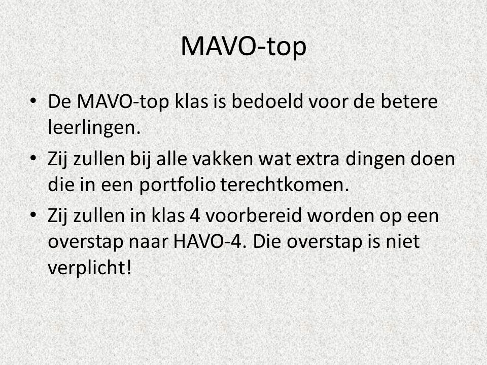 MAVO-top De MAVO-top klas is bedoeld voor de betere leerlingen.