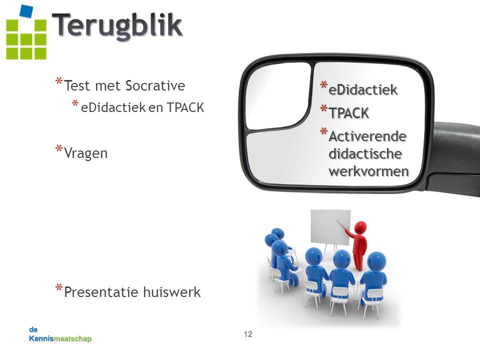 de Kennismaatschap 12 * Test met Socrative * eDidactiek en TPACK * Vragen * Presentatie huiswerk * eDidactiek * TPACK * Activerende didactische werkvormen