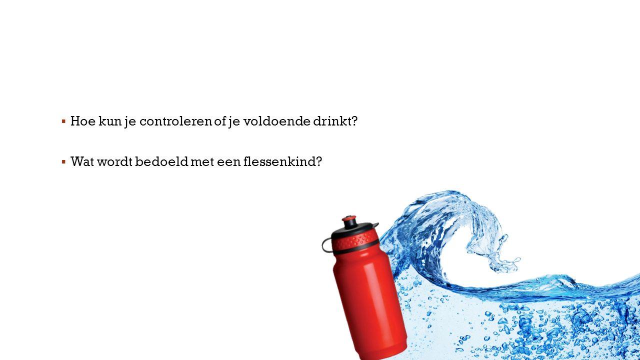  Hoe kun je controleren of je voldoende drinkt?  Wat wordt bedoeld met een flessenkind?