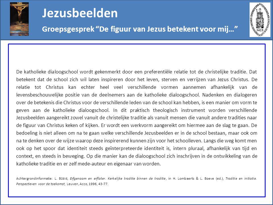"""Jezusbeelden Groepsgesprek """"De figuur van Jezus betekent voor mij…"""" De katholieke dialoogschool wordt gekenmerkt door een preferentiële relatie tot de"""