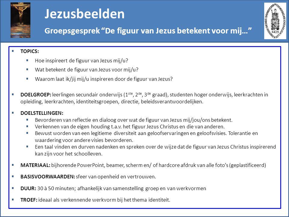 Jezusbeelden  TOPICS:  Hoe inspireert de figuur van Jezus mij/u?  Wat betekent de figuur van Jezus voor mij/u?  Waarom laat ik/jij mij/u inspirere