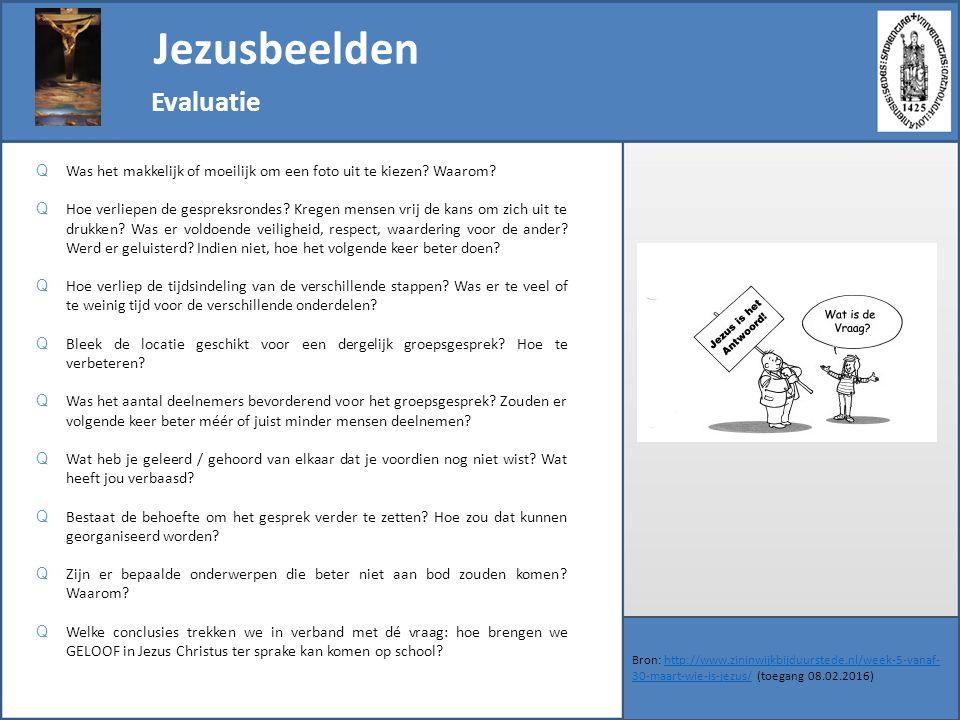 Bron: http://www.zininwijkbijduurstede.nl/week-5-vanaf- 30-maart-wie-is-jezus/ (toegang 08.02.2016)http://www.zininwijkbijduurstede.nl/week-5-vanaf- 30-maart-wie-is-jezus/ Evaluatie Q Was het makkelijk of moeilijk om een foto uit te kiezen.