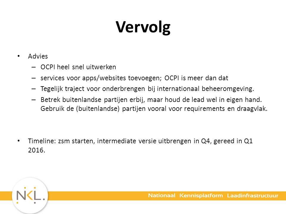 Vervolg Advies – OCPI heel snel uitwerken – services voor apps/websites toevoegen; OCPI is meer dan dat – Tegelijk traject voor onderbrengen bij internationaal beheeromgeving.