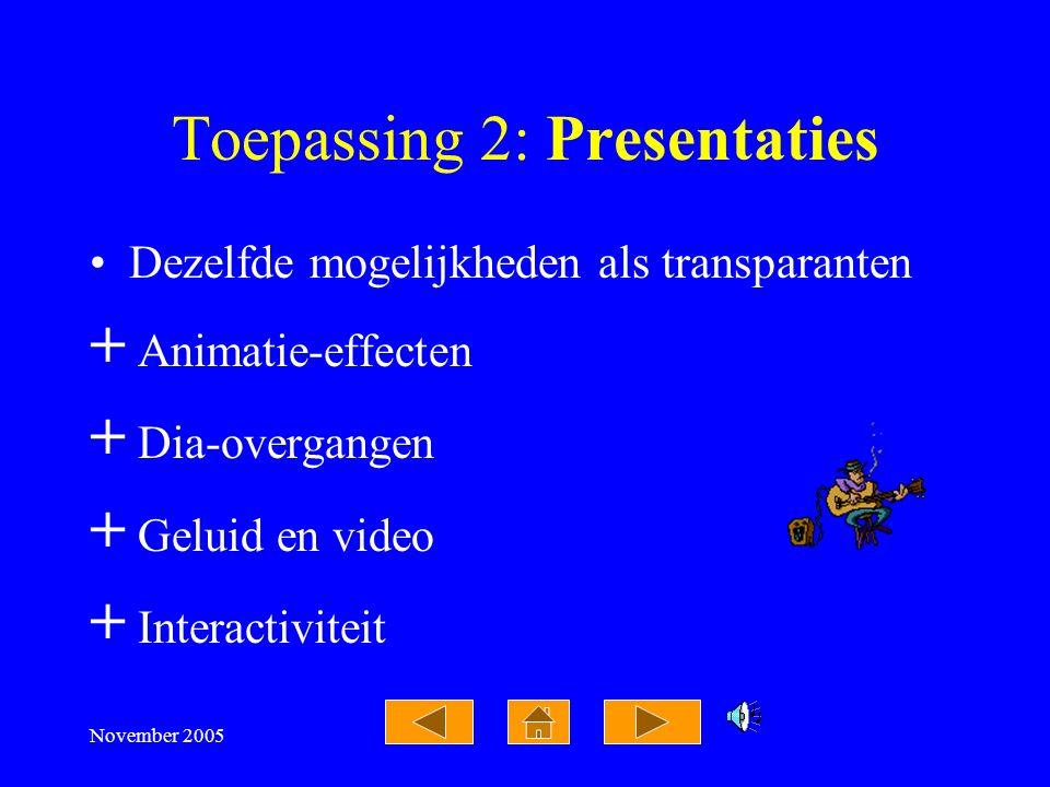 November 2005 Toepassing 1: Transparanten Tekstopsommingen in zwart-wit Inbrengen van kleurelementen Toevoegen van illustraties Toevoegen van achtergr