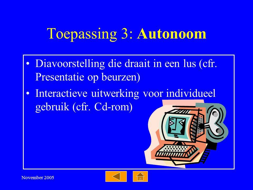 November 2005 Toepassing 2: Presentaties Dezelfde mogelijkheden als transparanten + Animatie-effecten + Dia-overgangen + Geluid en video + Interactivi