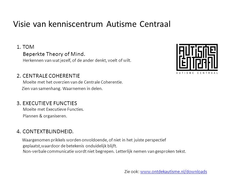 Visie van kenniscentrum Autisme Centraal Zie ook: www.ontdekautisme.nl/downloadswww.ontdekautisme.nl/downloads 1. TOM Beperkte Theory of Mind. Herkenn