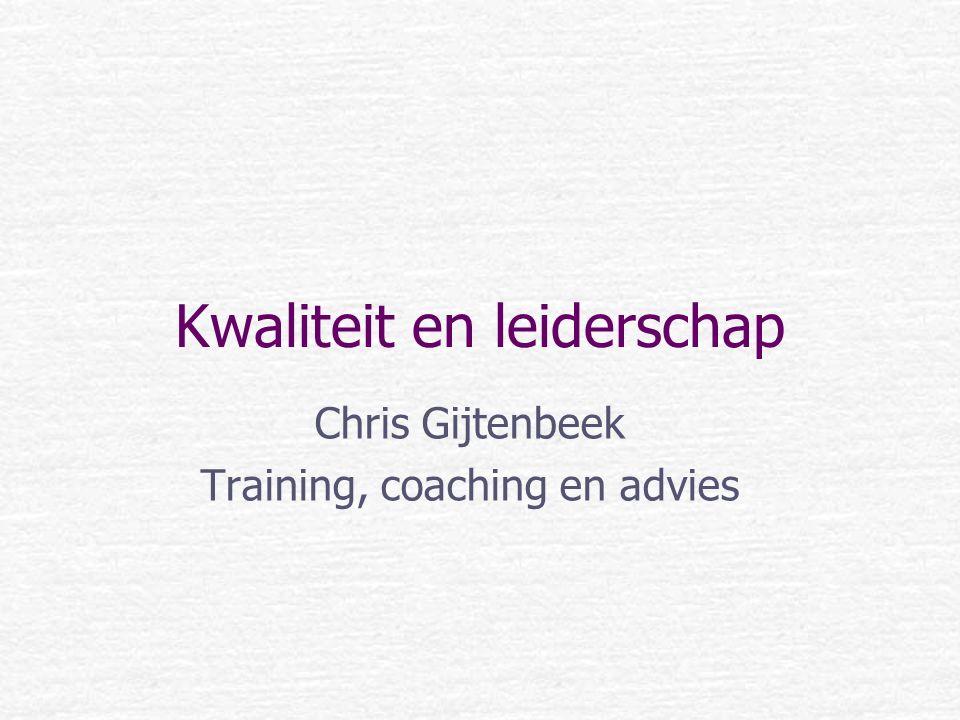 Kwaliteit en leiderschap Chris Gijtenbeek Training, coaching en advies