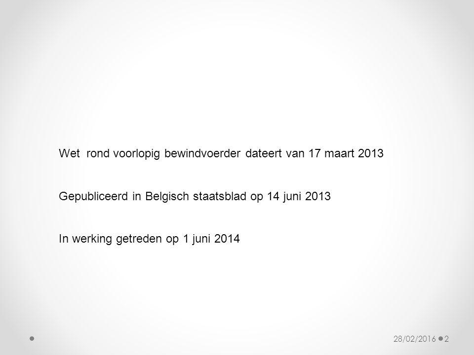 28/02/20162 Wet rond voorlopig bewindvoerder dateert van 17 maart 2013 Gepubliceerd in Belgisch staatsblad op 14 juni 2013 In werking getreden op 1 juni 2014