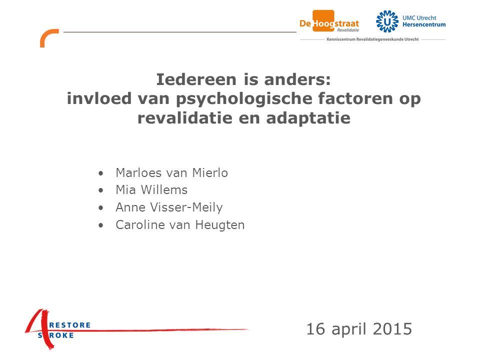 Iedereen is anders: invloed van psychologische factoren op revalidatie en adaptatie Marloes van Mierlo Mia Willems Anne Visser-Meily Caroline van Heug