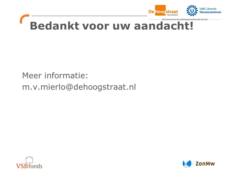 Bedankt voor uw aandacht! Meer informatie: m.v.mierlo@dehoogstraat.nl