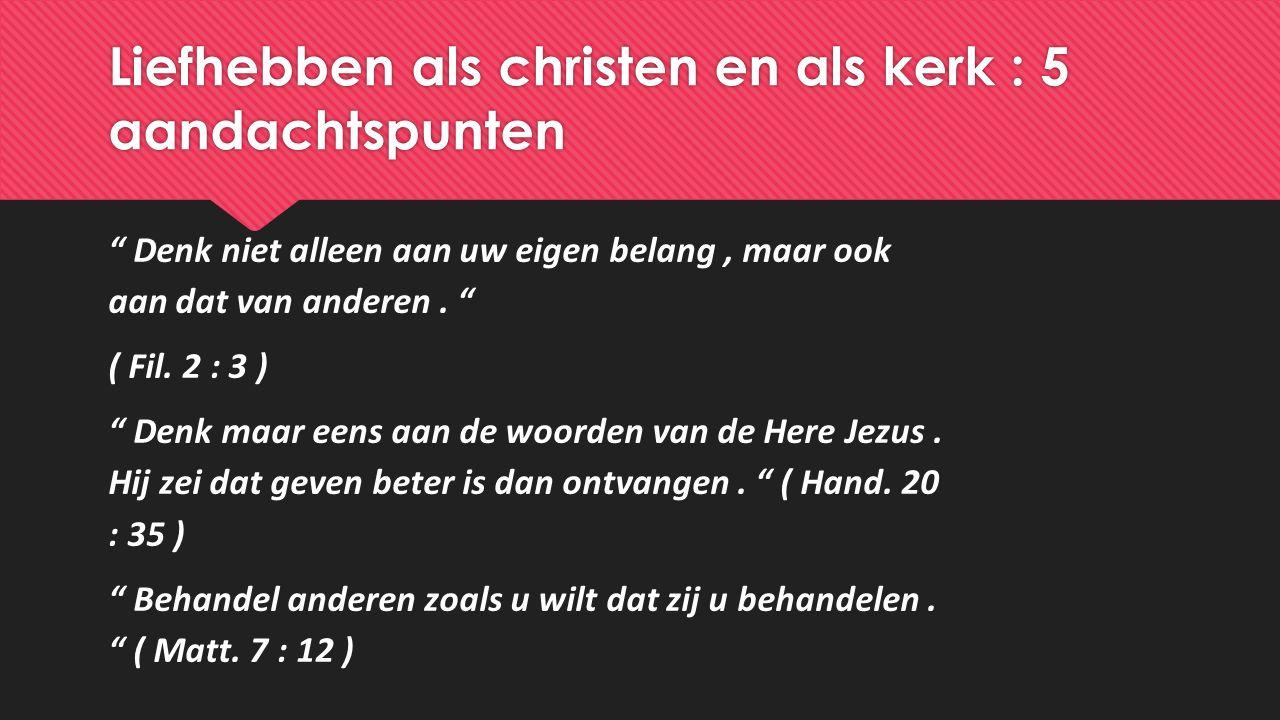 Liefhebben als christen en als kerk : 5 aandachtspunten Denk niet alleen aan uw eigen belang, maar ook aan dat van anderen.