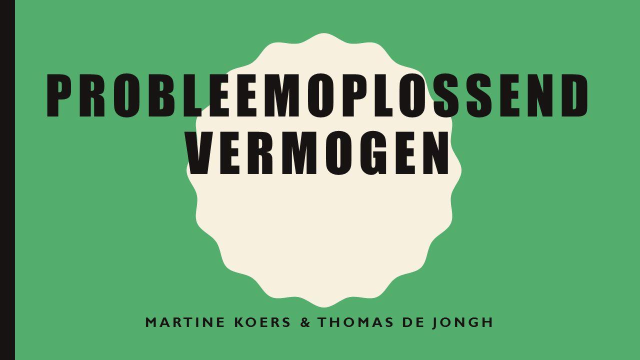 PROBLEEMOPLOSSEND VERMOGEN MARTINE KOERS & THOMAS DE JONGH
