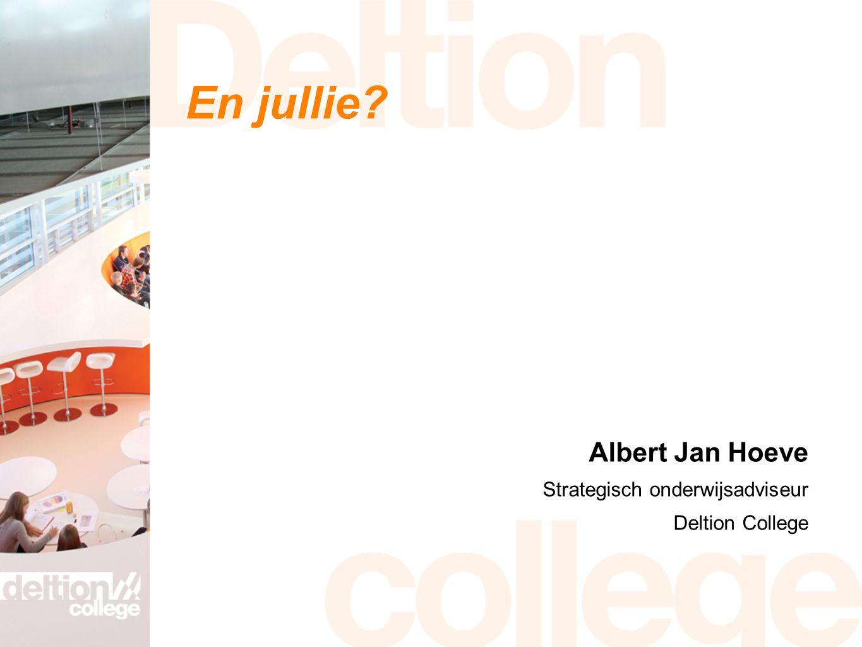 En jullie Albert Jan Hoeve Strategisch onderwijsadviseur Deltion College