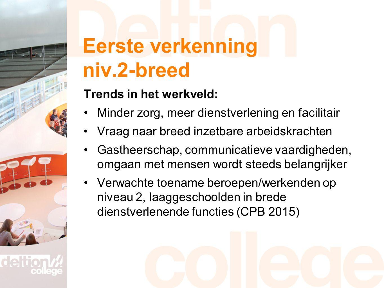 Eerste verkenning niv.2-breed Trends in het werkveld: Minder zorg, meer dienstverlening en facilitair Vraag naar breed inzetbare arbeidskrachten Gasth