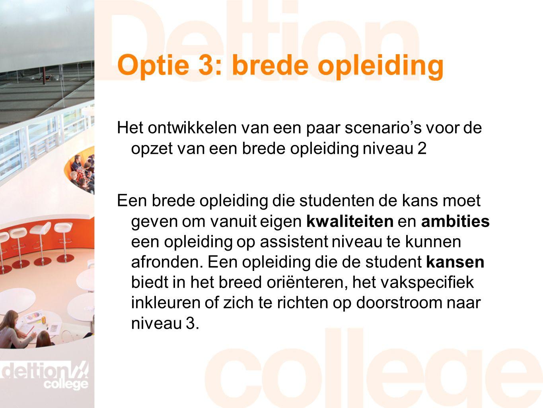 Optie 3: brede opleiding Het ontwikkelen van een paar scenario's voor de opzet van een brede opleiding niveau 2 Een brede opleiding die studenten de k