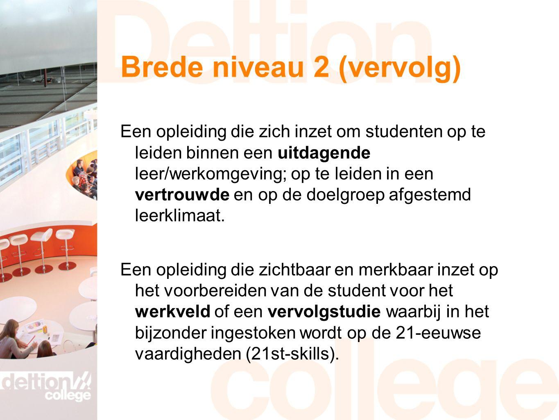 Brede niveau 2 (vervolg) Een opleiding die zich inzet om studenten op te leiden binnen een uitdagende leer/werkomgeving; op te leiden in een vertrouwd