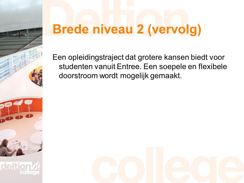 Brede niveau 2 (vervolg) Een opleidingstraject dat grotere kansen biedt voor studenten vanuit Entree. Een soepele en flexibele doorstroom wordt mogeli