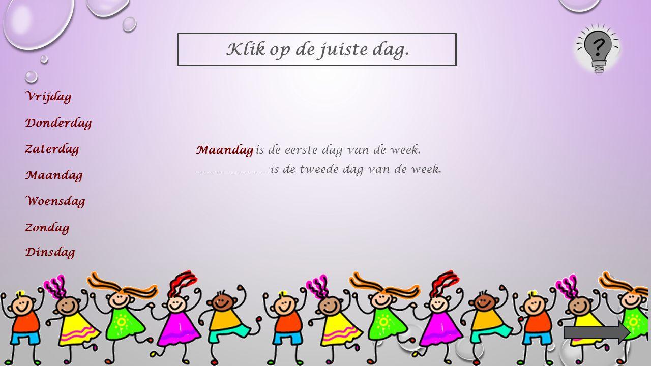 Klik op de juiste dag. ______________ is de eerste dag van de week.