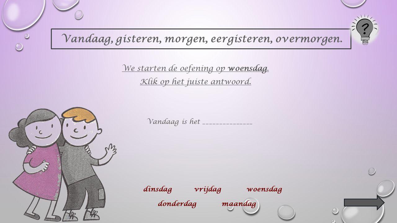 Klik op de juiste dag. Maandag is de eerste dag van de week.