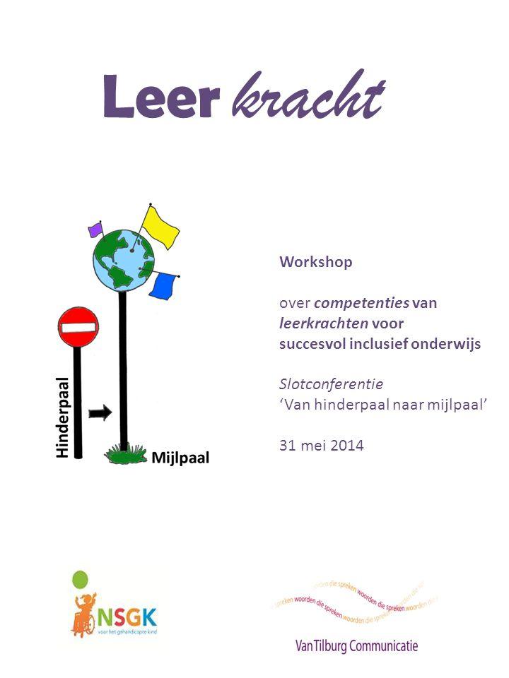 Leer kracht Workshop over competenties van leerkrachten voor succesvol inclusief onderwijs Slotconferentie 'Van hinderpaal naar mijlpaal' 31 mei 2014