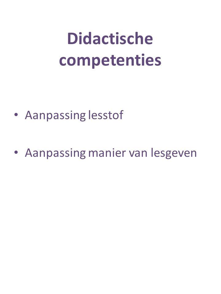 Didactische competenties Aanpassing lesstof Aanpassing manier van lesgeven