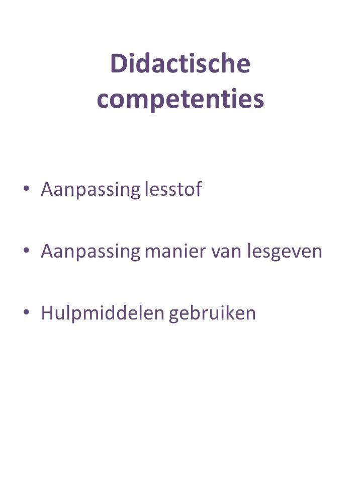 Didactische competenties Aanpassing lesstof Aanpassing manier van lesgeven Hulpmiddelen gebruiken