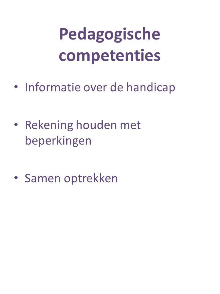 Pedagogische competenties Informatie over de handicap Rekening houden met beperkingen Samen optrekken